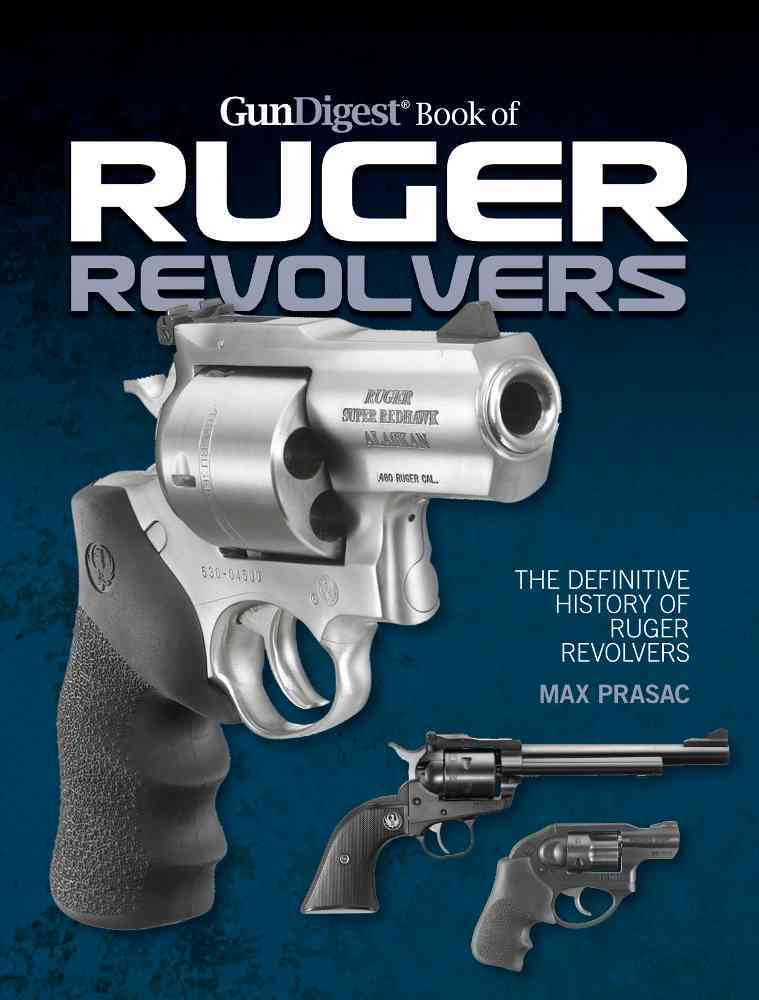 The Gun Digest Book of Ruger Revolvers By Prasac, Max